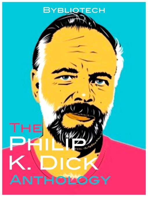 The Philip K Dick Anthology - Philip K Dick